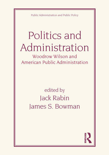 Politics and Administration Woodrow Wilson and American Public Administration book cover