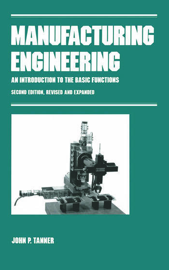 Manufacturing Engineering AN INTRODUCTION TO THE BASIC FUNCTIONS, SECOND EDITION, REVISED AND EXPANDED book cover