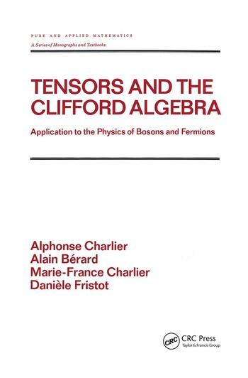Tensors and the Clifford Algebra Application to the Physics of Bosons and Fermions book cover