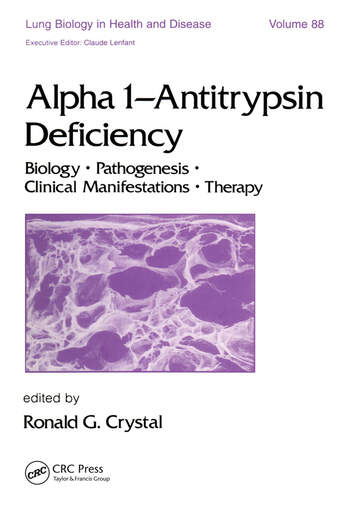 Alpha 1 - Antitrypsin Deficiency Biology-Pathogenesis-Clinical Manifestations-Therapy book cover