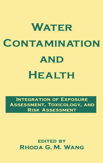 Water Contamination and Health Integration of Exposure Assessment, Toxicology, and Risk Assessment book cover