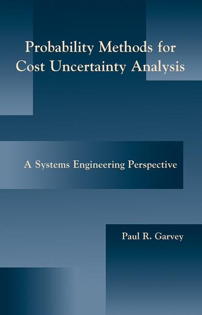 Probability Methods for Cost Uncertainty Analysis A Systems Engineering Perspective book cover