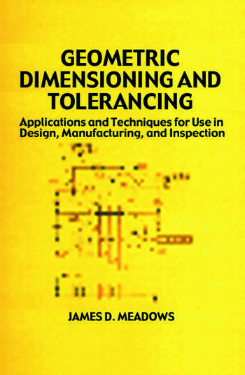 Geometric Dimensioning and Tolerancing Applications and Techniques for Use in Design: Manufacturing, and Inspection book cover