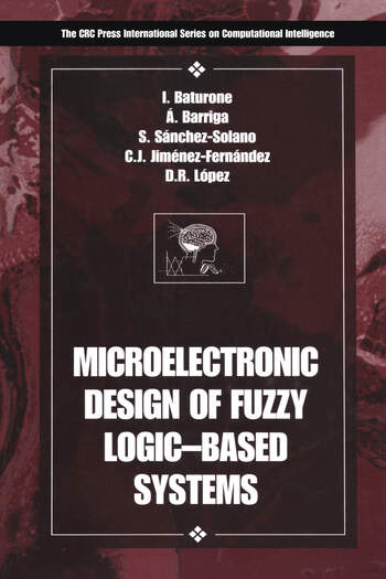 Microelectronic Design of Fuzzy Logic-Based Systems book cover