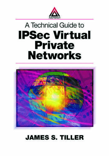 A Technical Guide to IPSec Virtual Private Networks book cover
