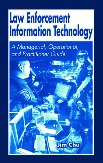 Law Enforcement Information Technology A Managerial, Operational, and Practitioner Guide book cover