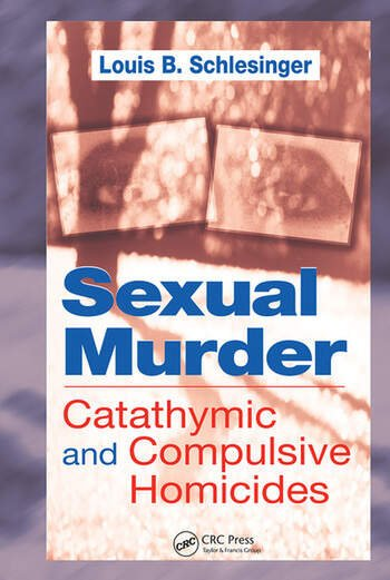Sexual Murder Catathymic and Compulsive Homicides book cover