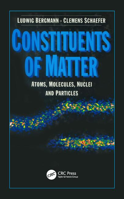 Constituents of Matter Atoms, Molecules, Nuclei, and Particles book cover