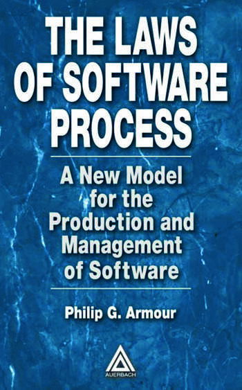The Laws of Software Process A New Model for the Production and Management of Software book cover