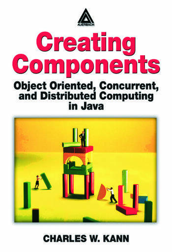 Creating Components Object Oriented, Concurrent, and Distributed Computing in Java book cover