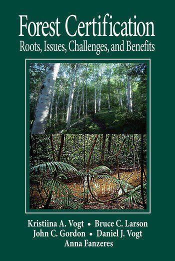 Forest Certification Roots, Issues, Challenges, and Benefits book cover