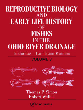 Reproductive Biology and Early Life History of Fishes in the Ohio River Drainage Ictaluridae - Catfish and Madtoms, Volume 3 book cover