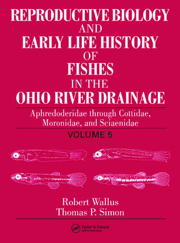 Reproductive Biology and Early Life History of Fishes in the Ohio River Drainage Aphredoderidae through Cottidae, Moronidae, and Sciaenidae, Volume 5 book cover
