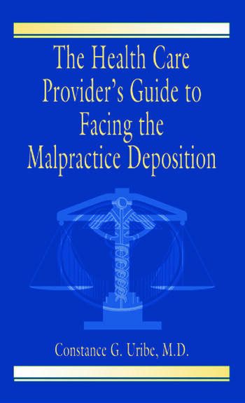 The Health Care Provider's Guide to Facing the Malpractice Deposition book cover