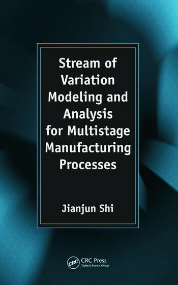 Stream of Variation Modeling and Analysis for Multistage Manufacturing Processes book cover