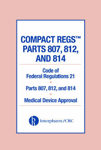 Compact Regs Parts 807, 812, and 814 CFR 21 Parts 807, 812, and 814 Medical Device Approval (10 Pack) book cover