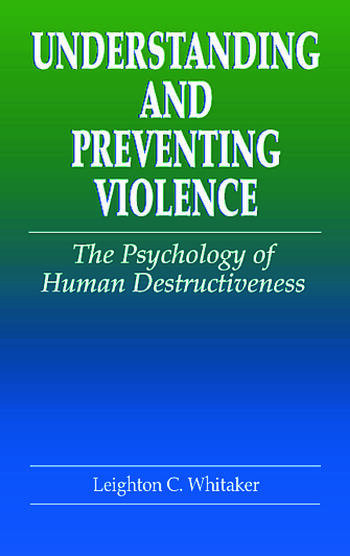 Understanding and Preventing Violence The Psychology of Human Destructiveness book cover