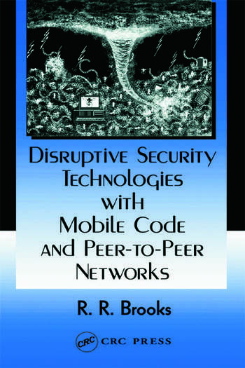 Disruptive Security Technologies with Mobile Code and Peer-to-Peer Networks book cover