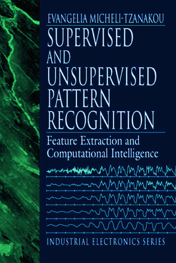 Supervised and Unsupervised Pattern Recognition Feature Extraction and Computational Intelligence book cover
