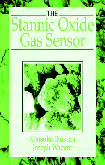 The Stannic Oxide Gas SensorPrinciples and Applications book cover