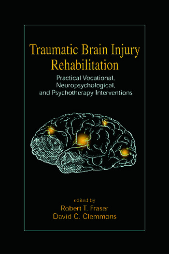 Traumatic Brain Injury Rehabilitation Practical Vocational, Neuropsychological, and Psychotherapy Interventions book cover