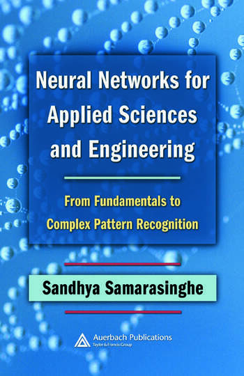 Neural Networks for Applied Sciences and Engineering From Fundamentals to Complex Pattern Recognition book cover