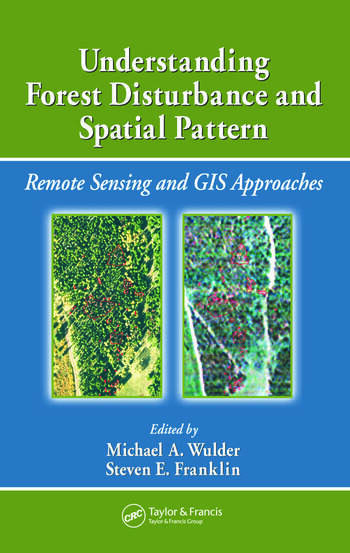Understanding Forest Disturbance and Spatial Pattern Remote Sensing and GIS Approaches book cover
