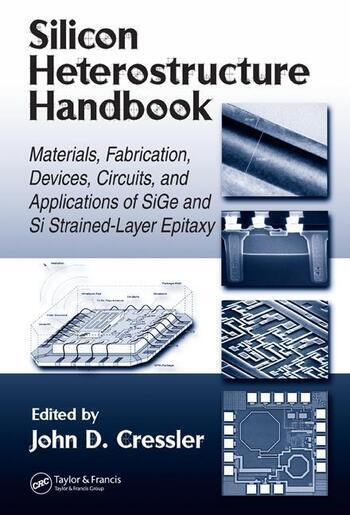 Silicon Heterostructure Handbook Materials, Fabrication, Devices, Circuits and Applications of SiGe and Si Strained-Layer Epitaxy book cover
