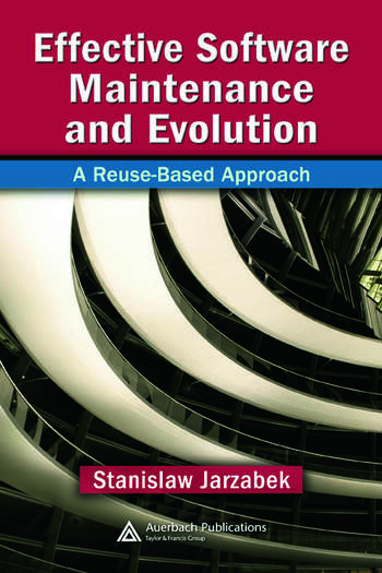 Effective Software Maintenance and Evolution A Reuse-Based Approach book cover