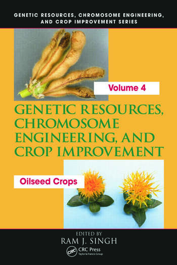 Genetic Resources, Chromosome Engineering, and Crop Improvement Oilseed Crops, Volume 4 book cover
