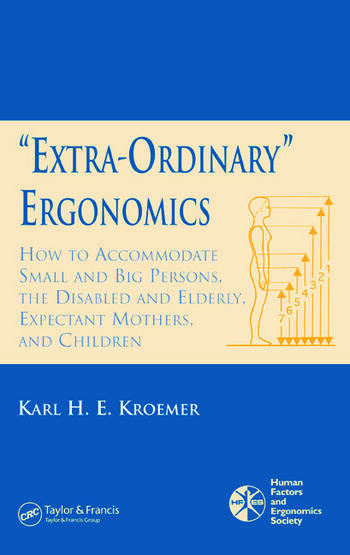 'Extra-Ordinary' Ergonomics How to Accommodate Small and Big Persons, The Disabled and Elderly, Expectant Mothers, and Children book cover