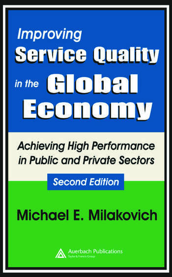 Improving Service Quality in the Global Economy Achieving High Performance in Public and Private Sectors, Second Edition book cover