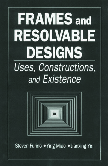 Frames and Resolvable Designs Uses, Constructions and Existence book cover