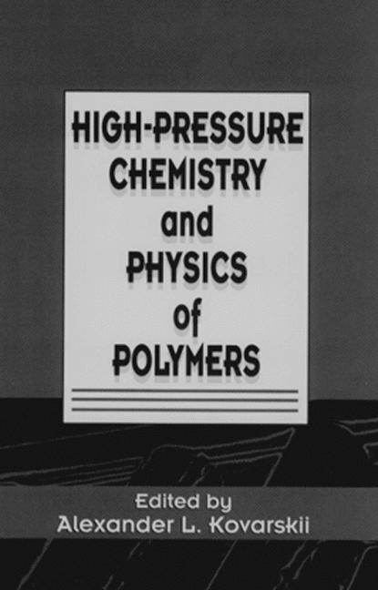 High-Pressure Chemistry and Physics of Polymers book cover