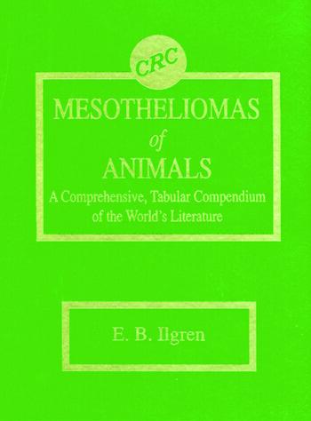 Mesotheliomas of Animals A Comprehensive, Tabular Compendium of the World's Literature book cover