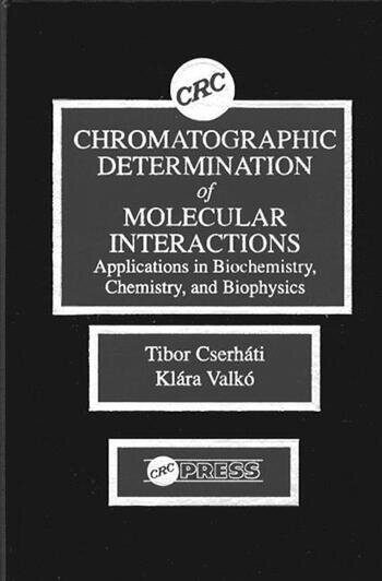 Chromatographic Determination of Molecular Interactions Applications in Biochemistry, Chemistry, and Biophysics book cover