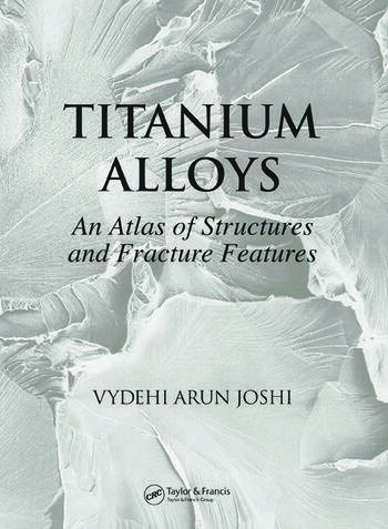 Titanium Alloys An Atlas of Structures and Fracture Features book cover