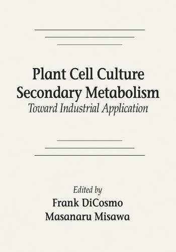 Plant Cell Culture Secondary MetabolismToward Industrial Application book cover
