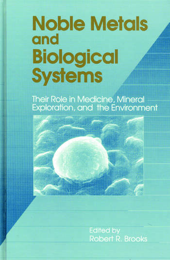 Noble Metals and Biological Systems Their Role in Medicine, Mineral Exploration, and the Environment book cover