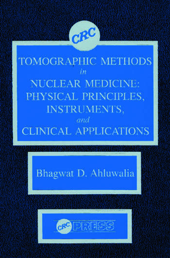 Tomographic Methods in Nuclear Medicine Physical Principles, Instruments, and Clinical Applications book cover