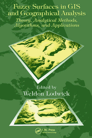 Fuzzy Surfaces in GIS and Geographical Analysis Theory, Analytical Methods, Algorithms and Applications book cover