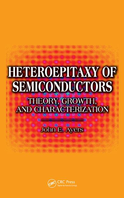 Heteroepitaxy of Semiconductors Theory, Growth, and Characterization book cover