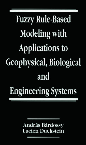 Fuzzy Rule-Based Modeling with Applications to Geophysical, Biological, and Engineering Systems book cover