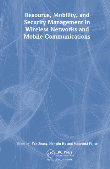 Resource, Mobility, and Security Management in Wireless Networks and Mobile Communications book cover