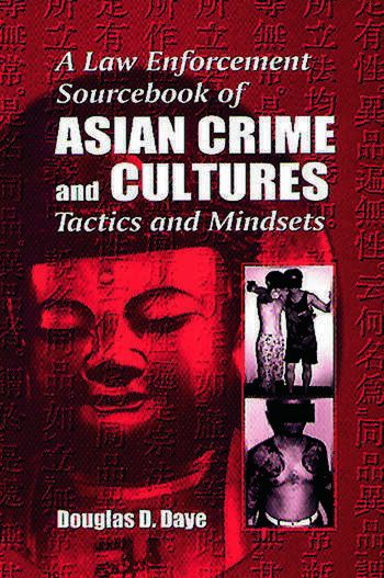 A Law Enforcement Sourcebook of Asian Crime and CulturesTactics and Mindsets book cover