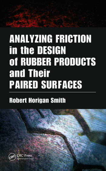 Analyzing Friction in the Design of Rubber Products and Their Paired Surfaces book cover