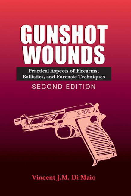 Gunshot Wounds Practical Aspects of Firearms, Ballistics, and Forensic Techniques, SECOND EDITION book cover