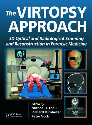 The Virtopsy Approach 3D Optical and Radiological Scanning and Reconstruction in Forensic Medicine book cover