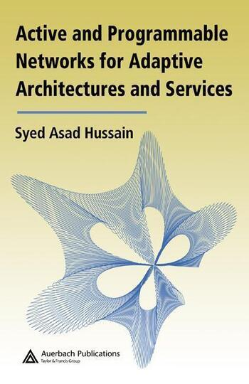 Active and Programmable Networks for Adaptive Architectures and Services book cover