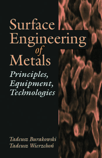 Surface Engineering of Metals Principles, Equipment, Technologies book cover
